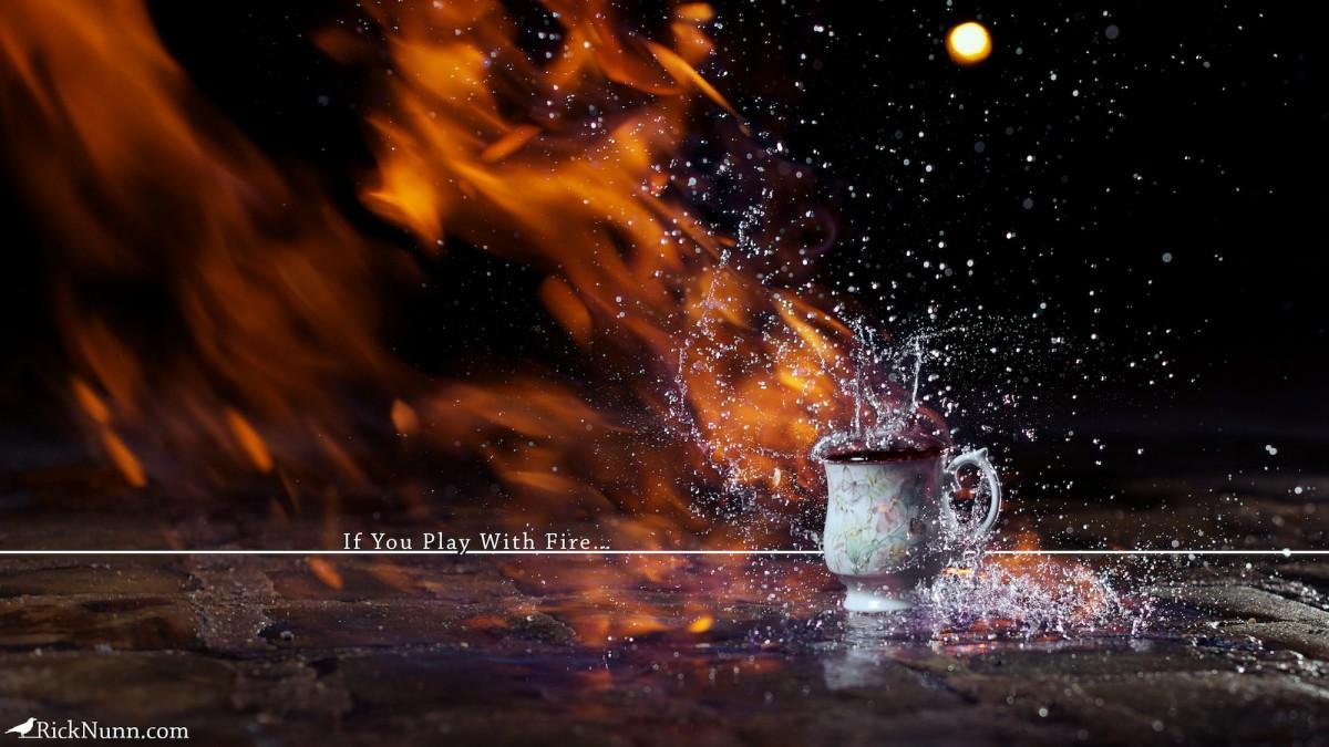 If You Play With Fire… - If-You-Play-with-Fire Photographed by Rick Nunn